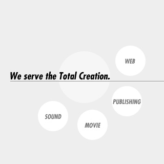 We serve the Total Creation.[PUBLISHING][MOVIE][SOUND][WEB]